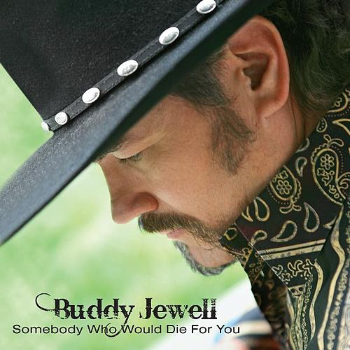 Somebody Who Would Die For You by Buddy Jewell