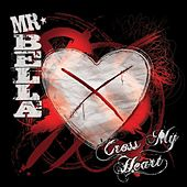 Cross My Heart by Mr. Bella