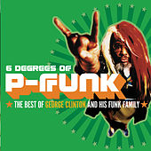 6 Degrees Of P-Funk: The Best Of George Clinton... von George Clinton