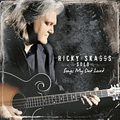 Ricky Skaggs Solo  Songs My Dad Loved by Ricky Skaggs