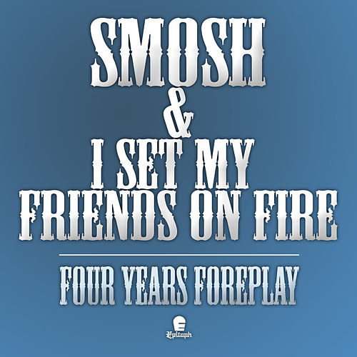 Four Years Foreplay by I Set My Friends On Fire