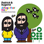 Altogther Now (Birds Bees Flowers Trees) by Patrick & Eugene