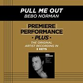 Pull Me Out (Premiere Performance Plus Track) by Bebo Norman