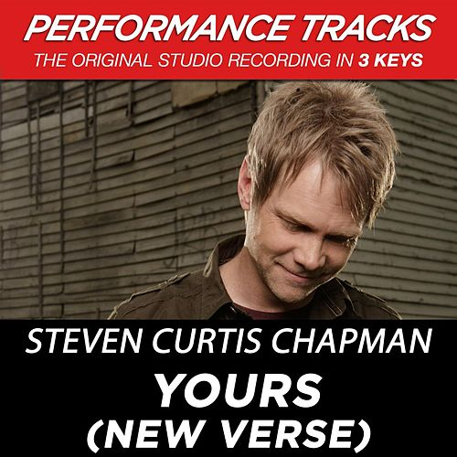 Yours (New Verse) (Premiere Performance Plus Track) by Steven Curtis Chapman