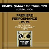 Crawl (Carry Me Through) (Premiere Performance Plus Track) by Superchick