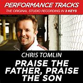 Praise The Father, Praise The Son (Premiere Performance Plus Track) by Chris Tomlin
