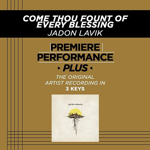Come Thou Fount Of Every Blessing (Premiere Performance Plus Track) by Jadon Lavik