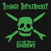 They Came From The Shadows by Teenage Bottlerocket