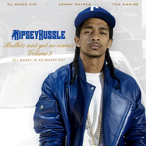 Bullets Aint Got No Name Vol. 3 by Nipsey Hussle