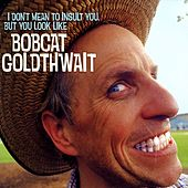 I Don't Mean To Insult You, But... by Bobcat Goldthwait