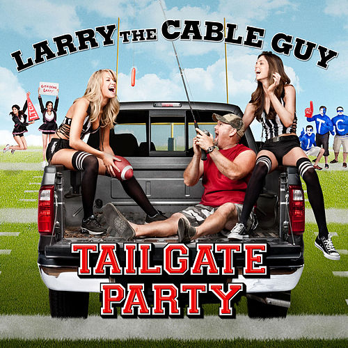 Tailgate Party by Larry The Cable Guy