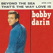 Beyond The Sea / That's The Way Love Is [Digital 45] by Bobby Darin