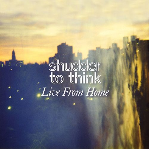 Live From Home by Shudder To Think