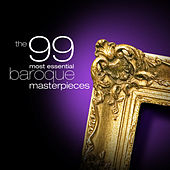 The 99 Most Essential Baroque Masterpieces by Various Artists