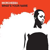 What's Your Name by Morcheeba