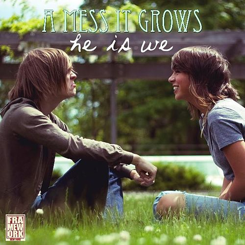 A Mess It Grows by He Is We