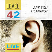Are You Hearing? - Level 42 Live by Level 42