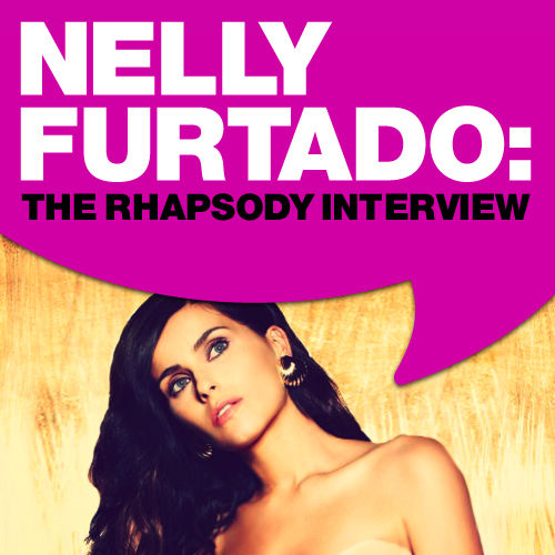 Nelly Furtado: The Rhapsody Interview by Nelly Furtado