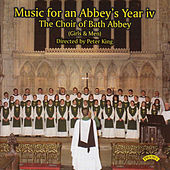 Music for an Abbey's Year - Volume 4 by Peter King The Choir of Bath Abbey
