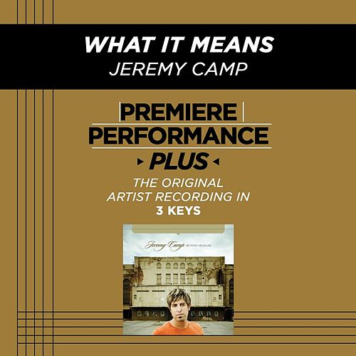 What It Means (Premiere Performance Plus Track) by Jeremy Camp
