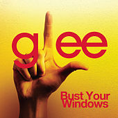 Bust Your Windows (Glee Cast Version) by Glee Cast