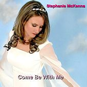 Come Be With Me by Stephanie McKenna