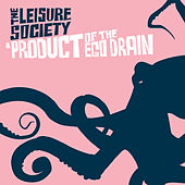 A Product Of The Ego Drain by The Leisure Society