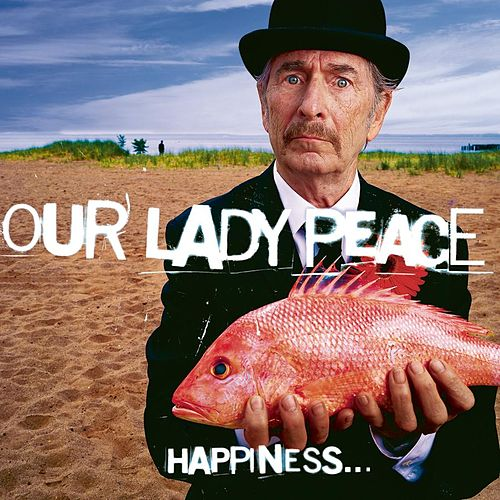 Happiness... Is Not A Fish You Can Catch by Our Lady Peace