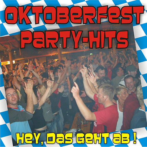 Oktoberfest Party Hits - Hey, das geht ab ! by Various Artists