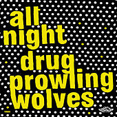 All Night Drug Prowling Wolves by All Night Drug Prowling Wolves