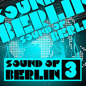 Sound of Berlin 3 - The Finest Club Sounds Selection of House, Electro, Minimal and Techno by Various Artists