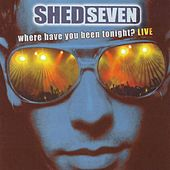 Where Have You Been Tonight? by Shed Seven