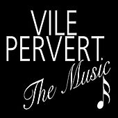 Vile Pervert - The Music by Various Artists