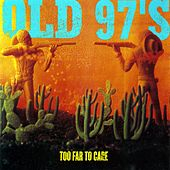 Too Far To Care by Old 97's