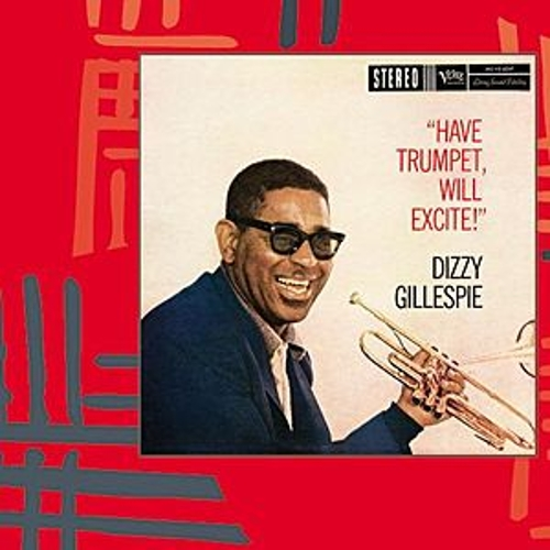 Have Trumpet, Will Excite by Dizzy Gillespie