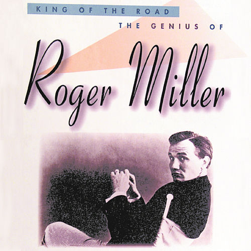 King Of The Road: The Genius Of Roger Miller by Roger Miller