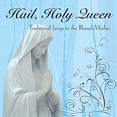 Hail Holy Queen: Traditional Songs to the Blessed Mother by Various Artists