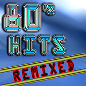 80's Hits Remixed (Best 80's Top 40 Hits - Club, Dance, House & Techno Remix Collection) by Various Artists