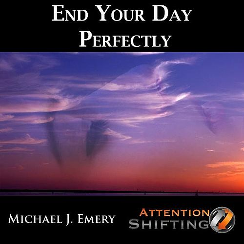 End Your Day Perfectly - Nlp and Guided Visualization Mp3 to Create a Better Tomorrow by Michael J. Emery
