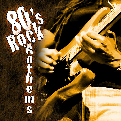 80's Rock Anthems by The Hit Nation