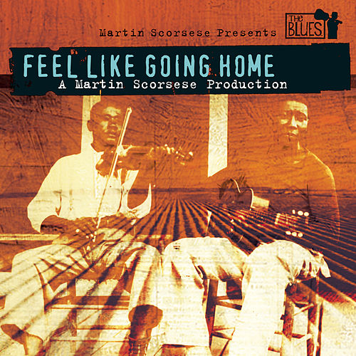 Martin Scorsese Presents The Blues: Feel Like Going Home by Various Artists