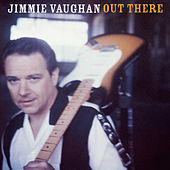 Out There by Jimmie Vaughan