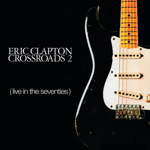Crossroads 2: Live...Seventies by Eric Clapton