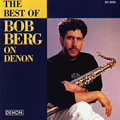The Best of Bob Berg On Denon by Bob Berg