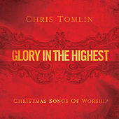 Glory In The Highest: Christmas Songs Of Worship by Chris Tomlin