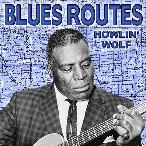 Blues Routes Howlin' Wolf by Howlin' Wolf