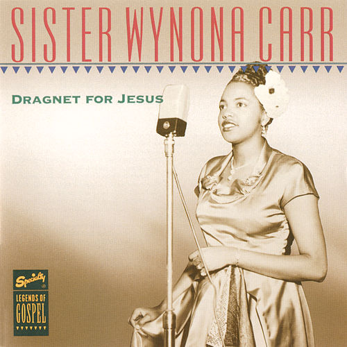 Legends Of Gospel Series: Dragnet For Jesus by Sister Wynona Carr