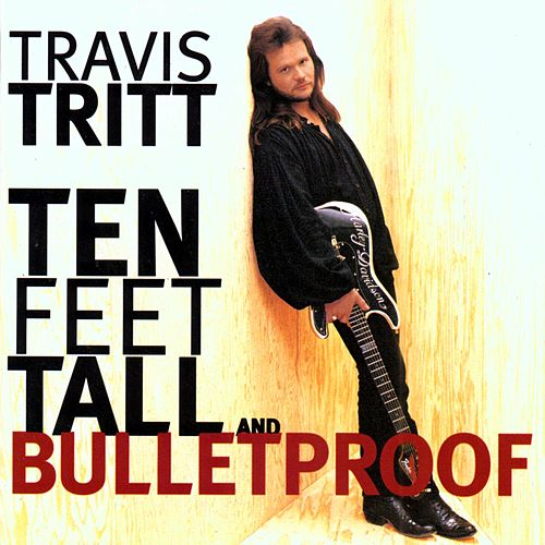 Ten Feet Tall And Bulletproof by Travis Tritt