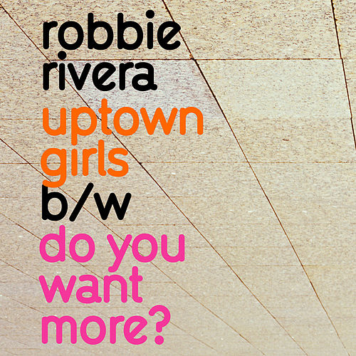Uptown Girls / Do You Want More by Robbie Rivera
