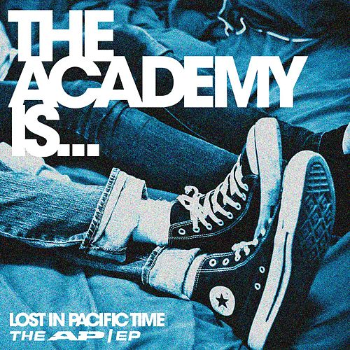 Lost In Pacific Time ; The Ap/Ep by The Academy Is. . .
